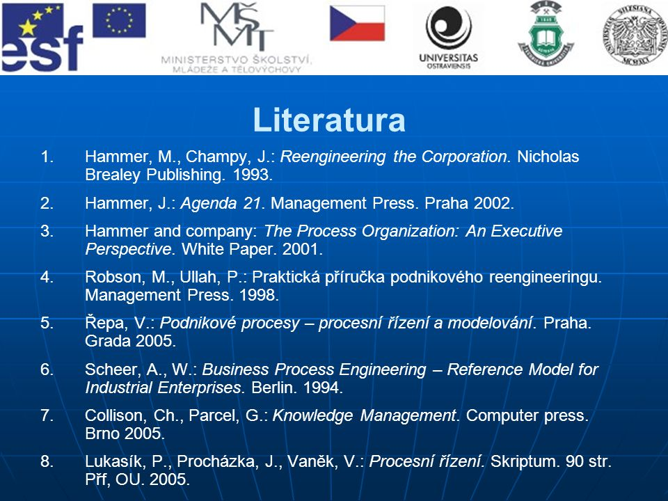 Literatura Hammer, M., Champy, J.: Reengineering the Corporation. Nicholas Brealey Publishing. 1993.