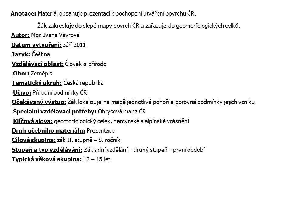 Anotace: Materiál obsahuje prezentaci k pochopení utváření povrchu ČR.