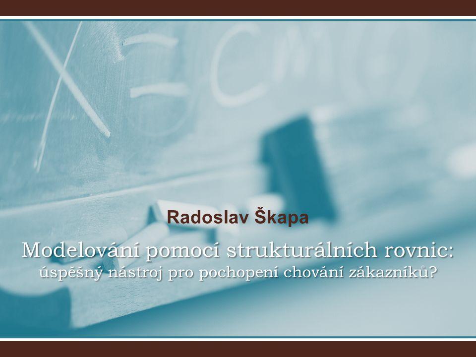 Radoslav Škapa Modelování pomocí strukturálních rovnic: úspěšný nástroj pro pochopení chování zákazníků
