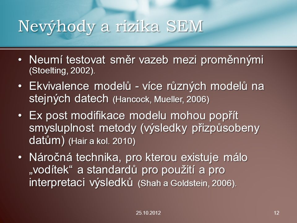 Nevýhody a rizika SEM Neumí testovat směr vazeb mezi proměnnými (Stoelting, 2002).