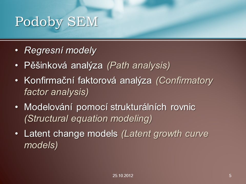 Podoby SEM Regresní modely Pěšinková analýza (Path analysis)