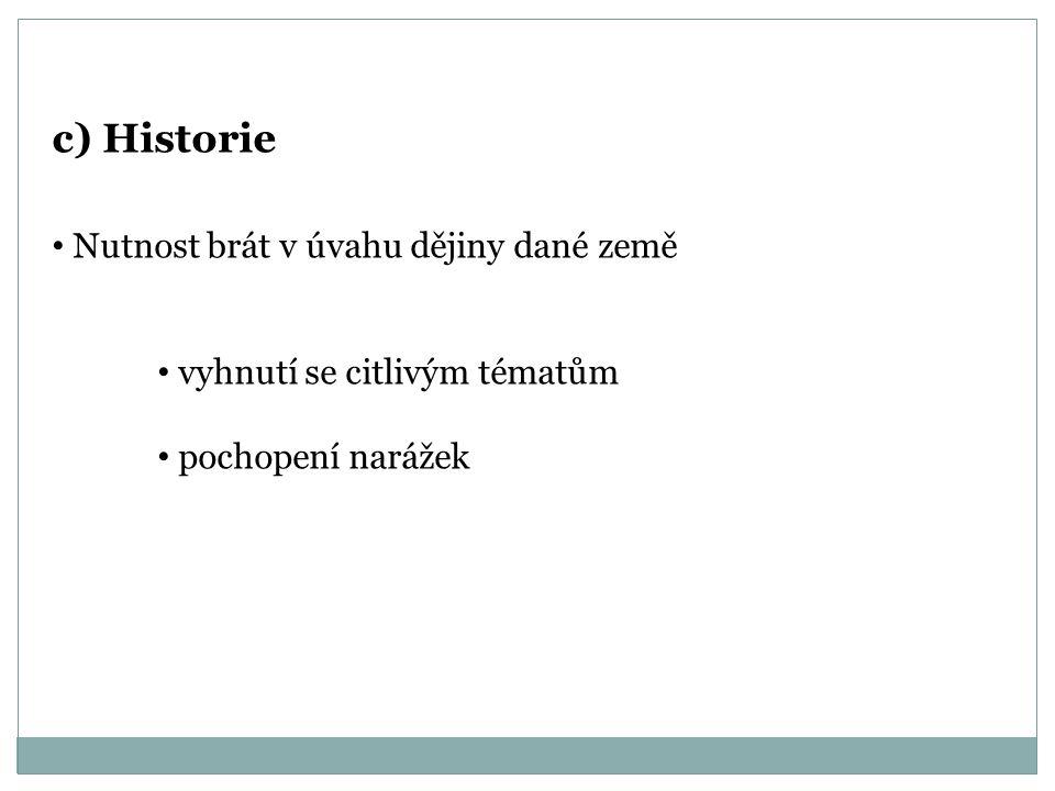 c) Historie Nutnost brát v úvahu dějiny dané země