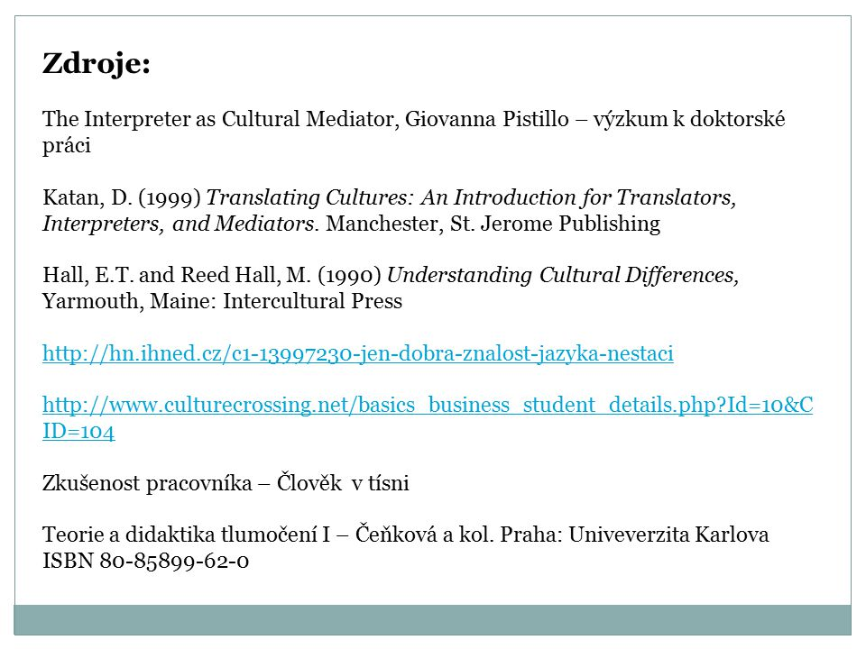 Zdroje: The Interpreter as Cultural Mediator, Giovanna Pistillo – výzkum k doktorské práci.