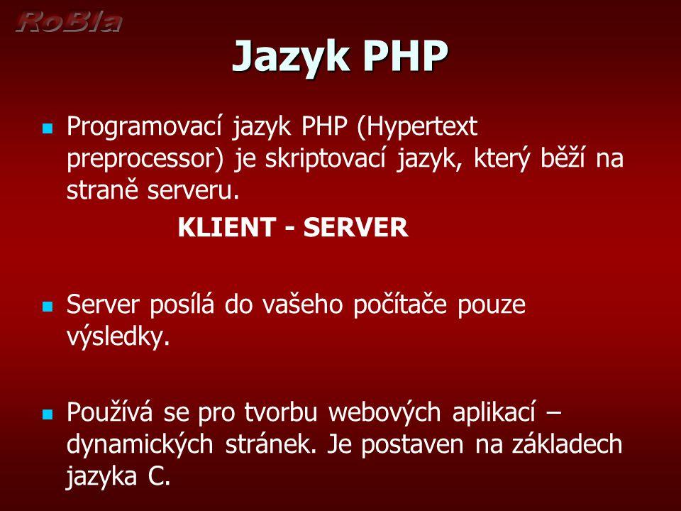 Jazyk PHP Programovací jazyk PHP (Hypertext preprocessor) je skriptovací jazyk, který běží na straně serveru.