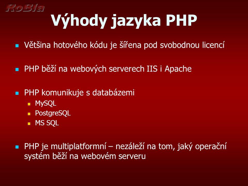 Výhody jazyka PHP Většina hotového kódu je šířena pod svobodnou licencí. PHP běží na webových serverech IIS i Apache.