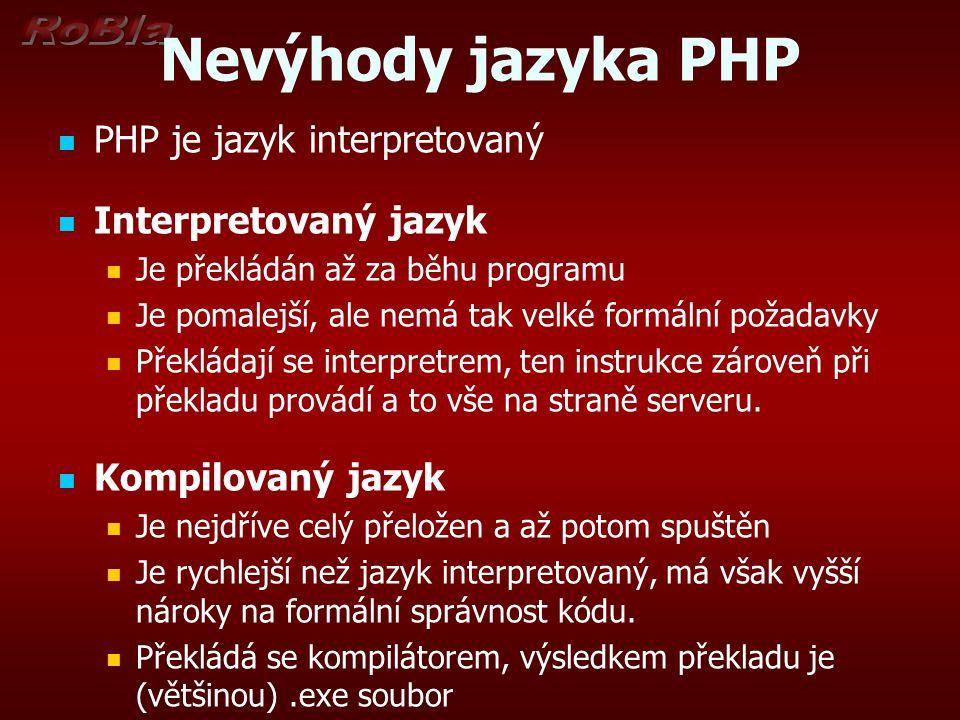 Nevýhody jazyka PHP PHP je jazyk interpretovaný Interpretovaný jazyk