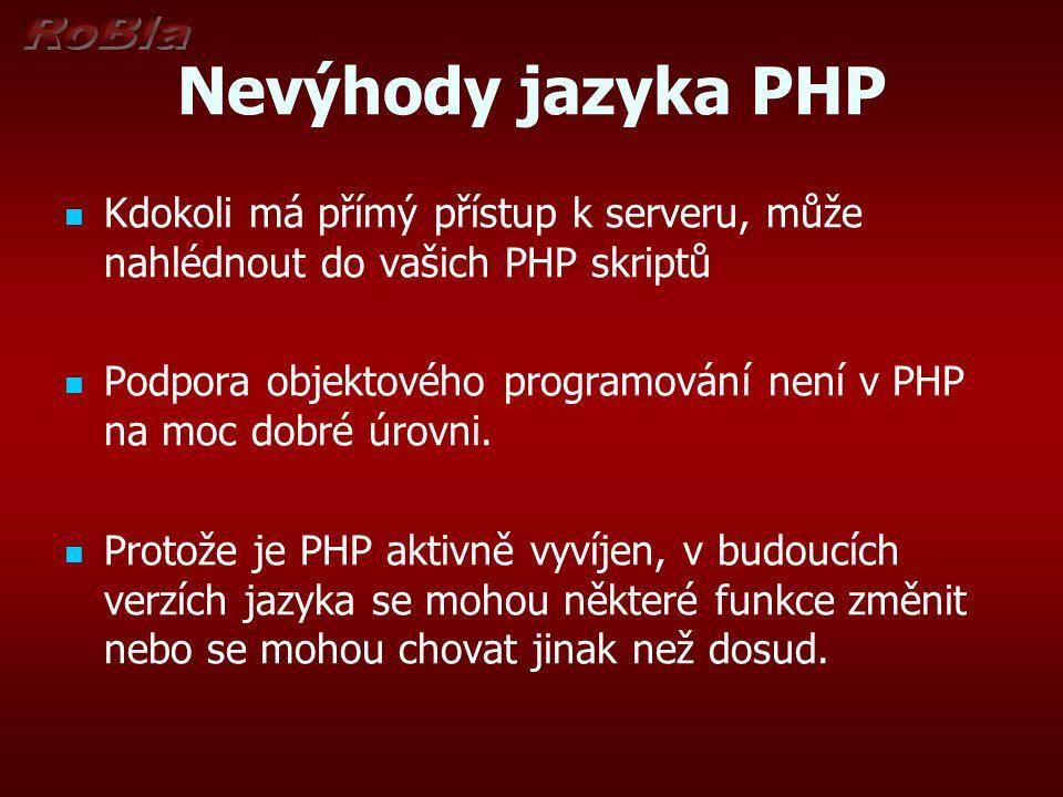 Nevýhody jazyka PHP Kdokoli má přímý přístup k serveru, může nahlédnout do vašich PHP skriptů.