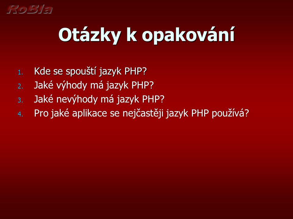 Otázky k opakování Kde se spouští jazyk PHP Jaké výhody má jazyk PHP