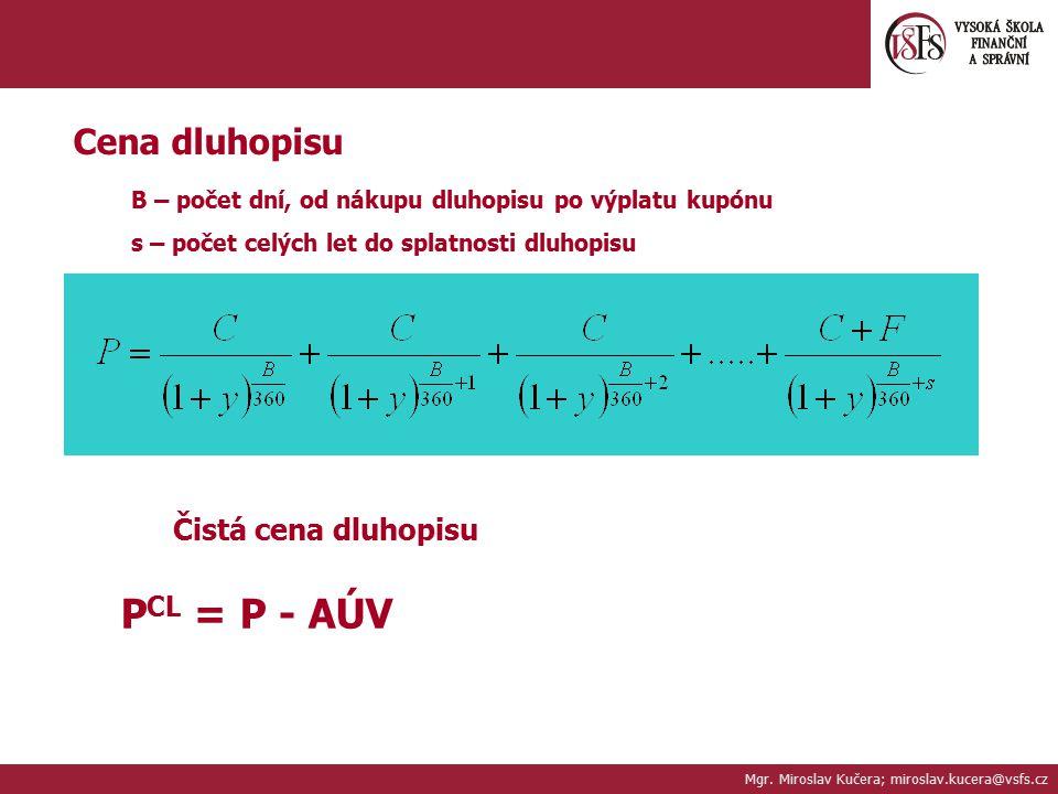 PCL = P - AÚV Cena dluhopisu Čistá cena dluhopisu