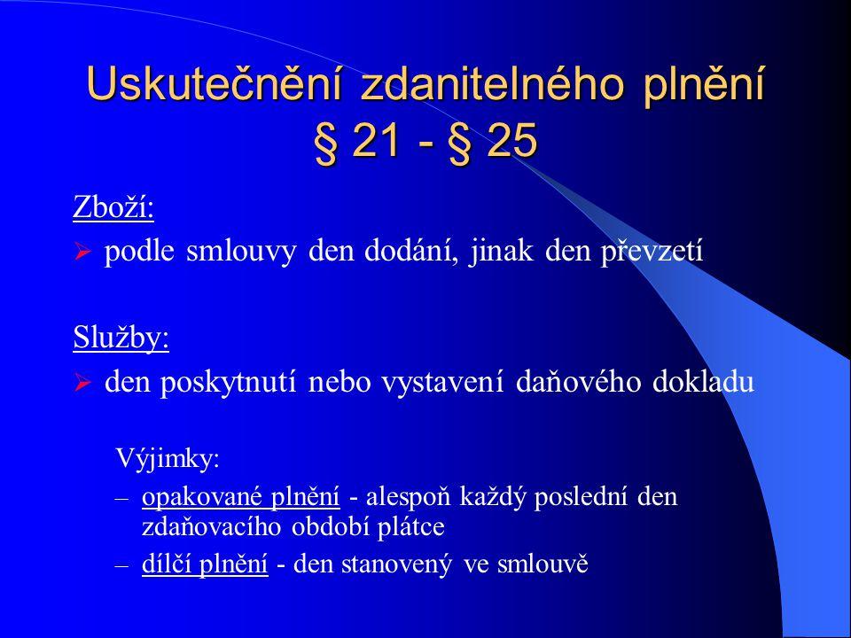 Uskutečnění zdanitelného plnění § 21 - § 25