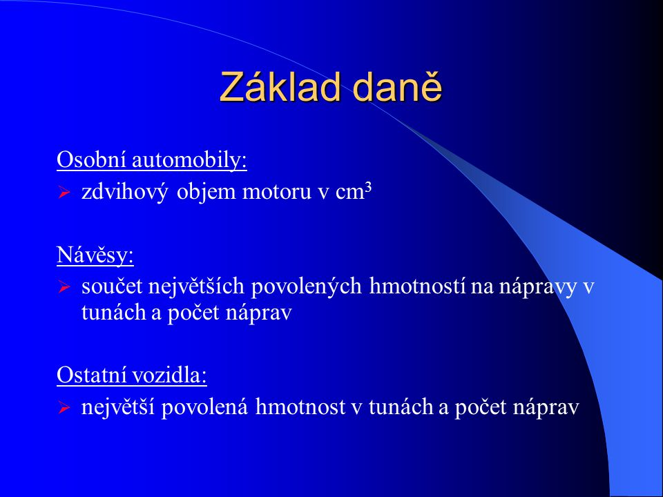 Základ daně Osobní automobily: zdvihový objem motoru v cm3 Návěsy: