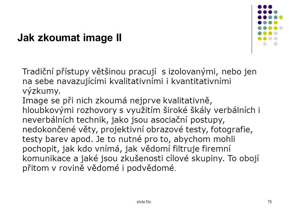 Jak zkoumat image II Tradiční přístupy většinou pracují s izolovanými, nebo jen na sebe navazujícími kvalitativními i kvantitativními výzkumy.