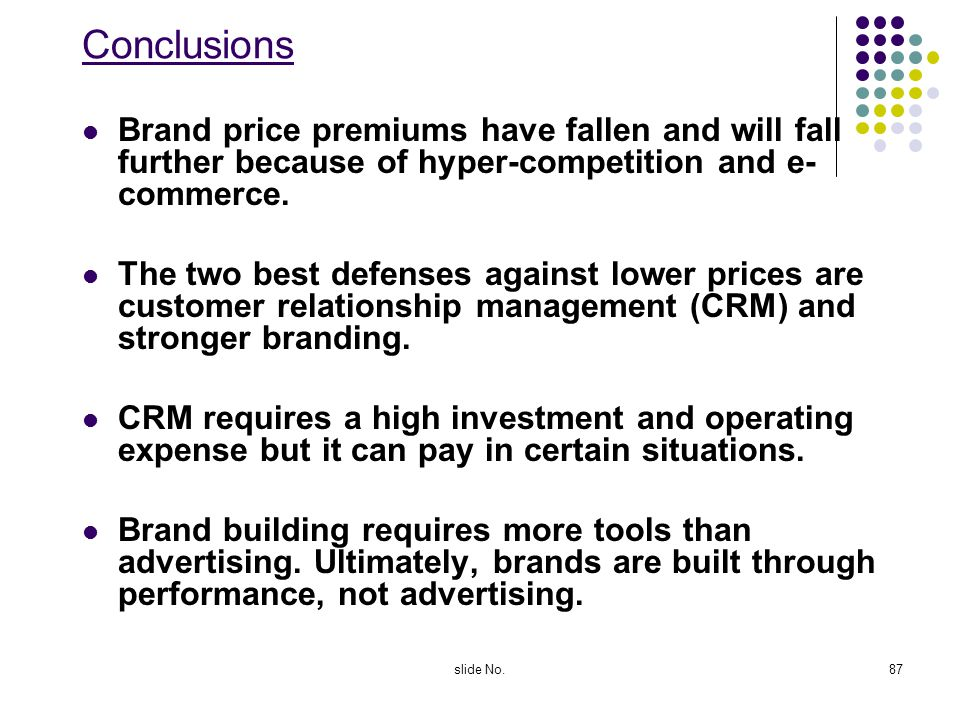 Conclusions Brand price premiums have fallen and will fall further because of hyper-competition and e-commerce.