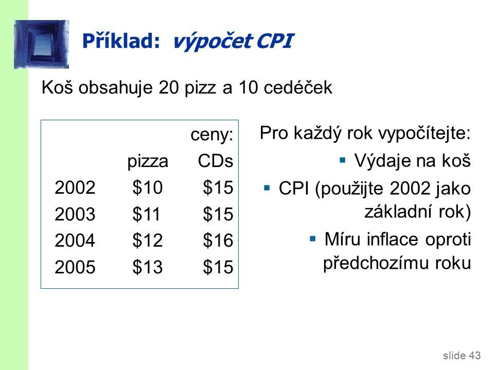 Řešení: výdaje Míra na koš CPI inflace 2002 $350 100.0 n.a.