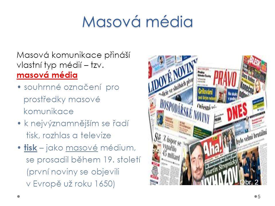 Masová média Masová komunikace přináší vlastní typ médií – tzv. masová média. • souhrnné označení pro.