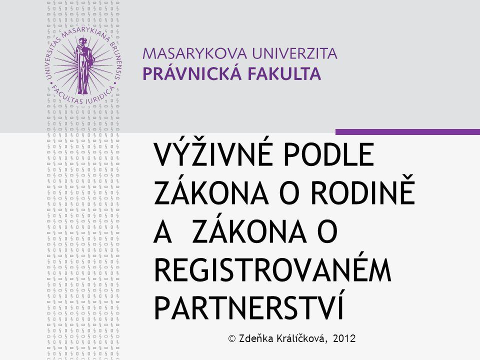 VÝŽIVNÉ PODLE ZÁKONA O RODINĚ A ZÁKONA O REGISTROVANÉM PARTNERSTVÍ © Zdeňka Králíčková, 2012