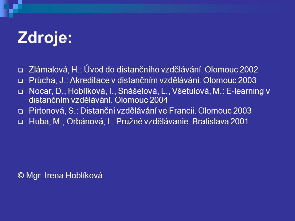 Zdroje: Zlámalová, H.: Úvod do distančního vzdělávání. Olomouc 2002