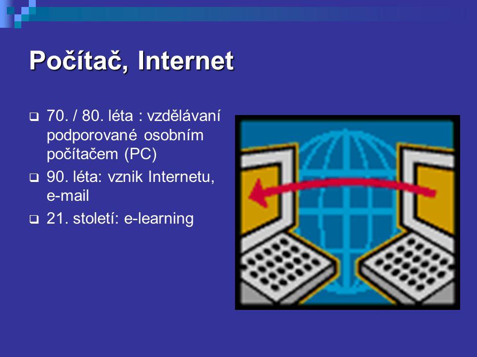 Počítač, Internet 70. / 80. léta : vzdělávaní podporované osobním počítačem (PC) 90. léta: vznik Internetu, e-mail.