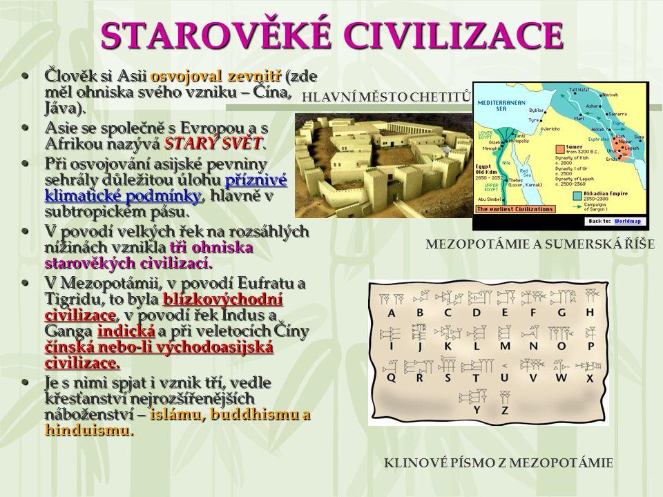 STAROVĚKÉ CIVILIZACE Člověk si Asii osvojoval zevnitř (zde měl ohniska svého vzniku – Čína, Jáva).