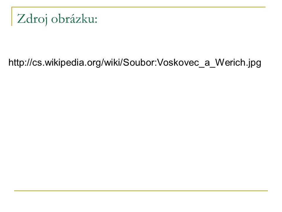 Zdroj obrázku: http://cs.wikipedia.org/wiki/Soubor:Voskovec_a_Werich.jpg