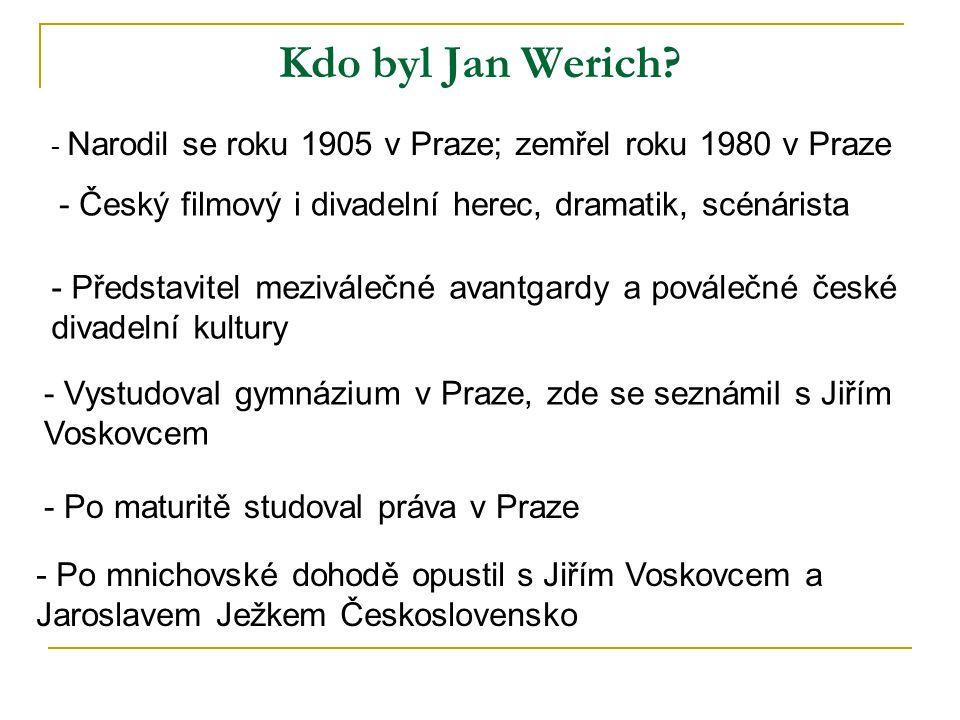 Kdo byl Jan Werich - Narodil se roku 1905 v Praze; zemřel roku 1980 v Praze. - Český filmový i divadelní herec, dramatik, scénárista.