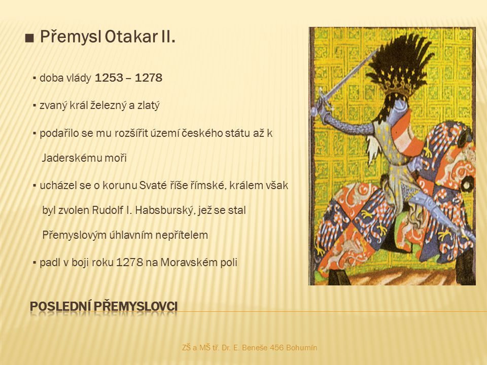 ■ Přemysl Otakar II. Poslední Přemyslovci ▪ doba vlády 1253 – 1278