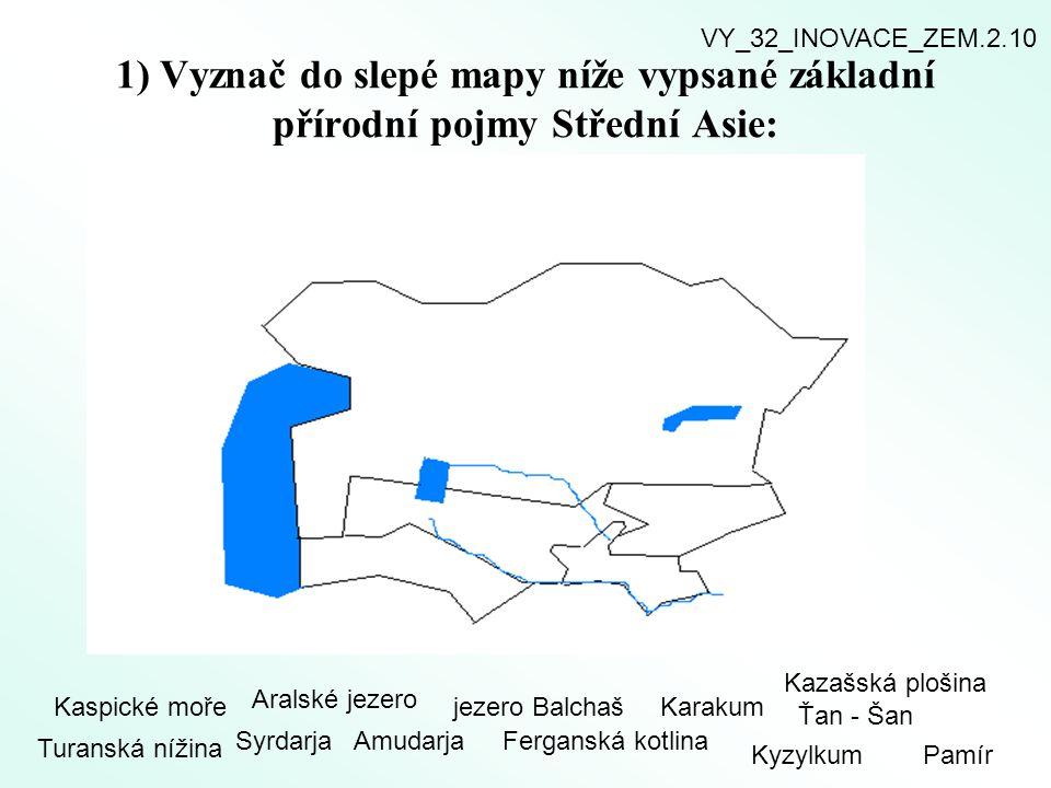 VY_32_INOVACE_ZEM.2.10 1) Vyznač do slepé mapy níže vypsané základní přírodní pojmy Střední Asie: Kazašská plošina.