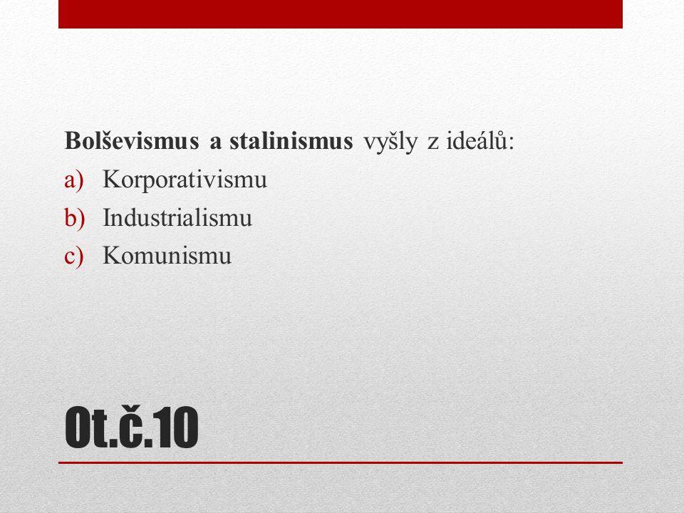 Ot.č.10 Bolševismus a stalinismus vyšly z ideálů: Korporativismu