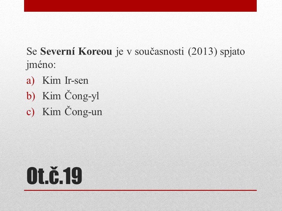Ot.č.19 Se Severní Koreou je v současnosti (2013) spjato jméno: