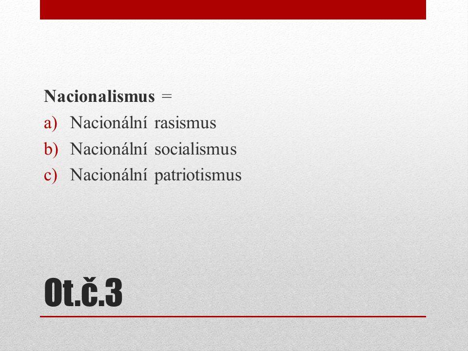 Ot.č.3 Nacionalismus = Nacionální rasismus Nacionální socialismus