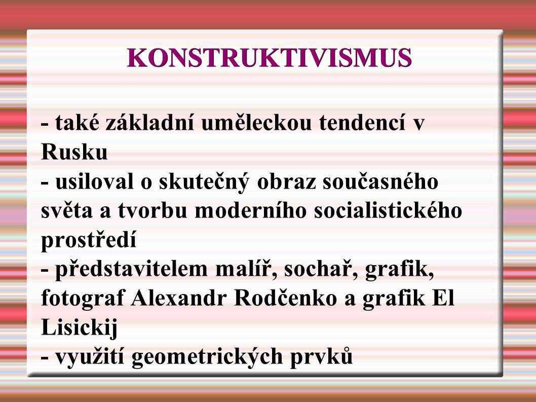KONSTRUKTIVISMUS - také základní uměleckou tendencí v Rusku