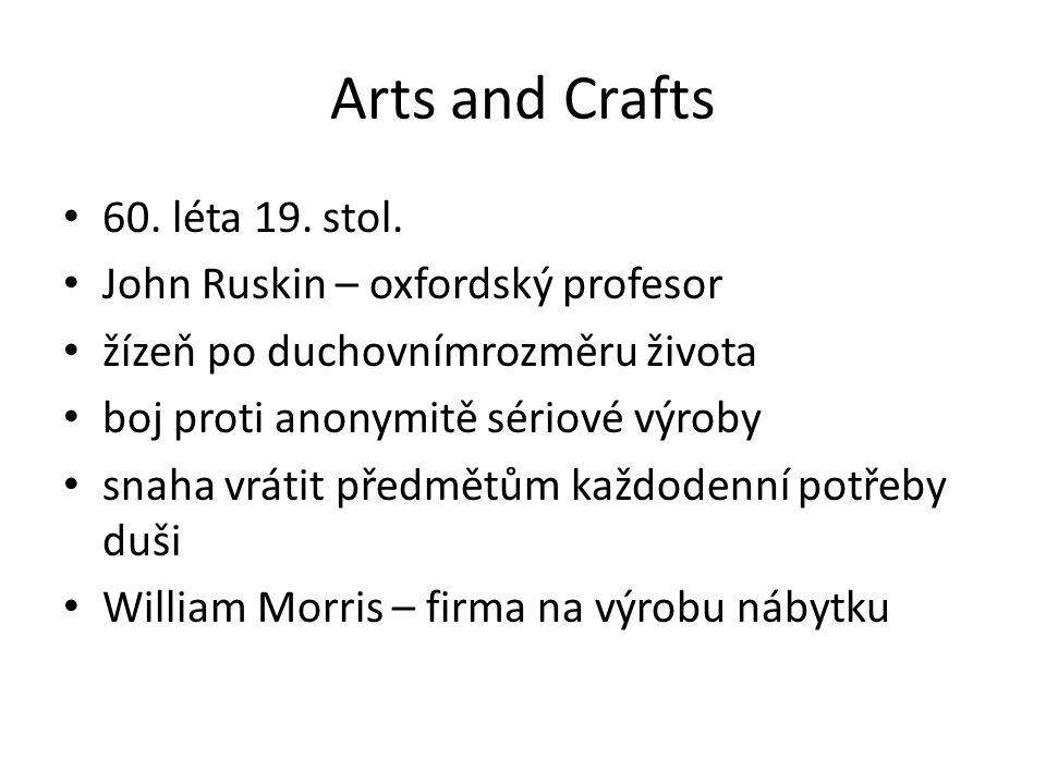 Arts and Crafts 60. léta 19. stol. John Ruskin – oxfordský profesor