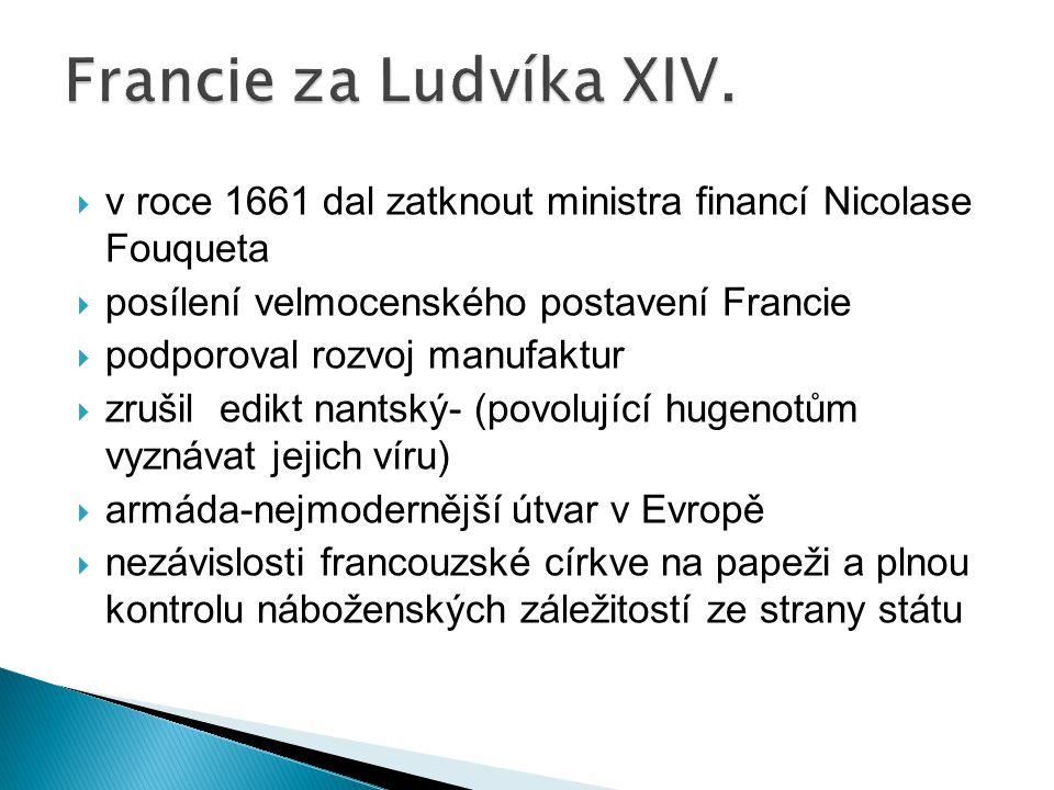 Francie za Ludvíka XIV. v roce 1661 dal zatknout ministra financí Nicolase Fouqueta. posílení velmocenského postavení Francie.