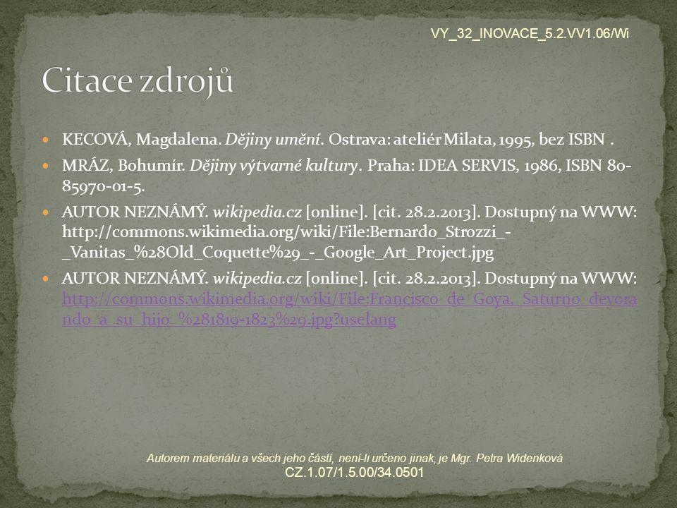 VY_32_INOVACE_5.2.VV1.06/Wi Citace zdrojů. KECOVÁ, Magdalena. Dějiny umění. Ostrava: ateliér Milata, 1995, bez ISBN .
