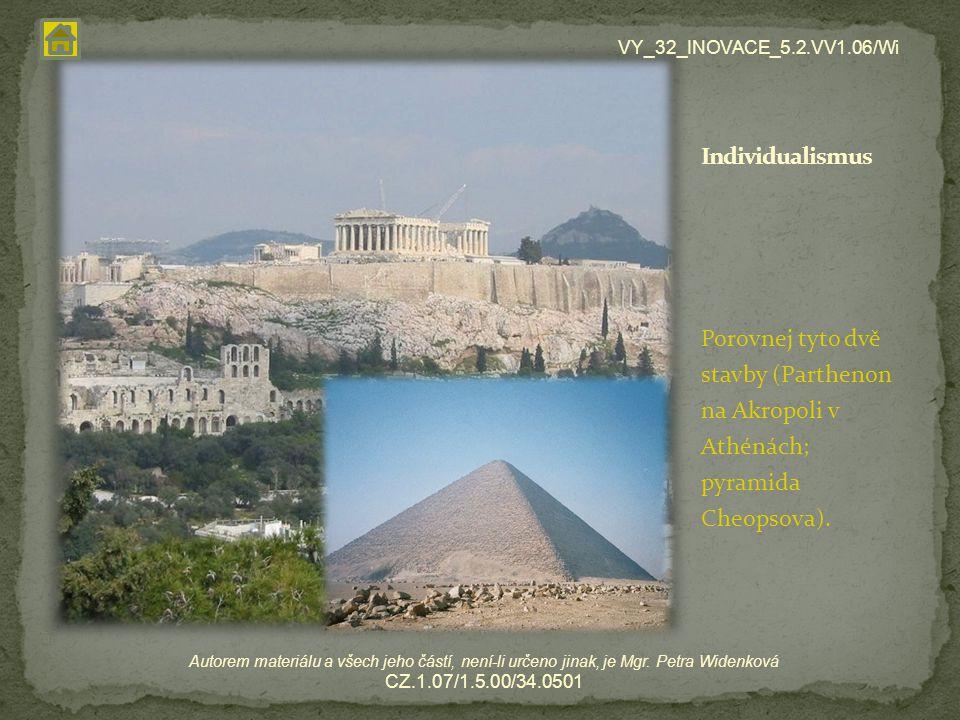 VY_32_INOVACE_5.2.VV1.06/Wi Individualismus. Porovnej tyto dvě stavby (Parthenon na Akropoli v Athénách; pyramida Cheopsova).