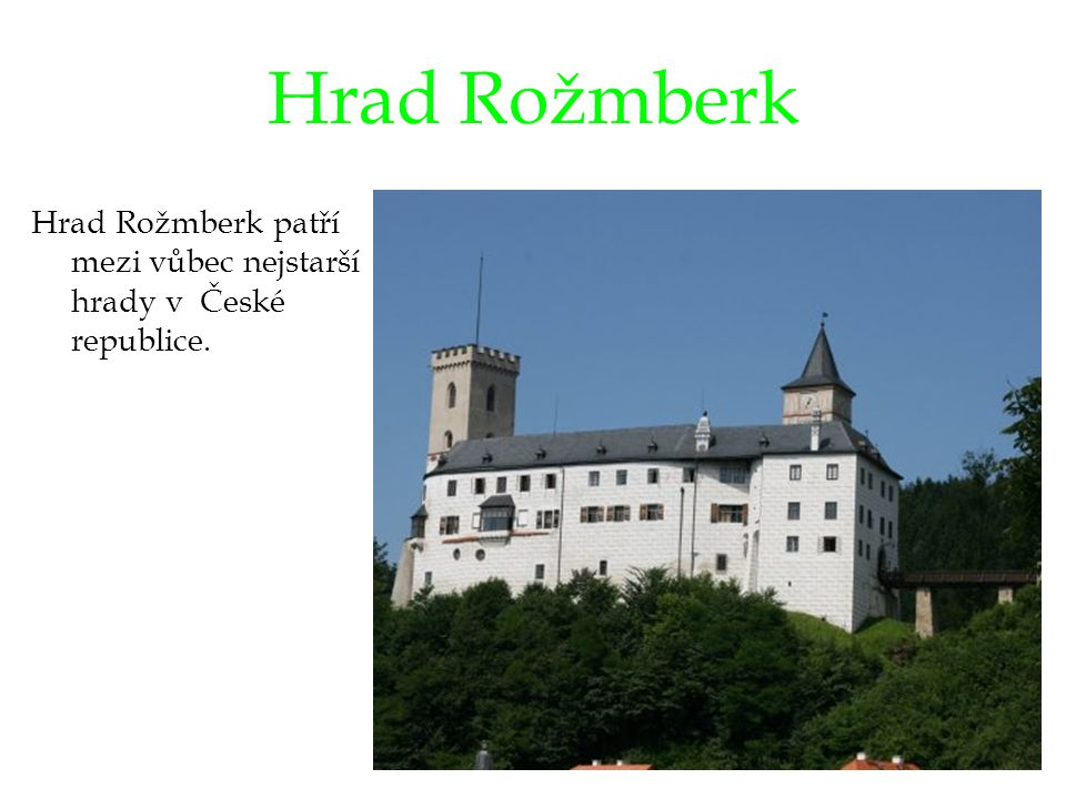 Hrad Rožmberk Hrad Rožmberk patří mezi vůbec nejstarší hrady v České republice.