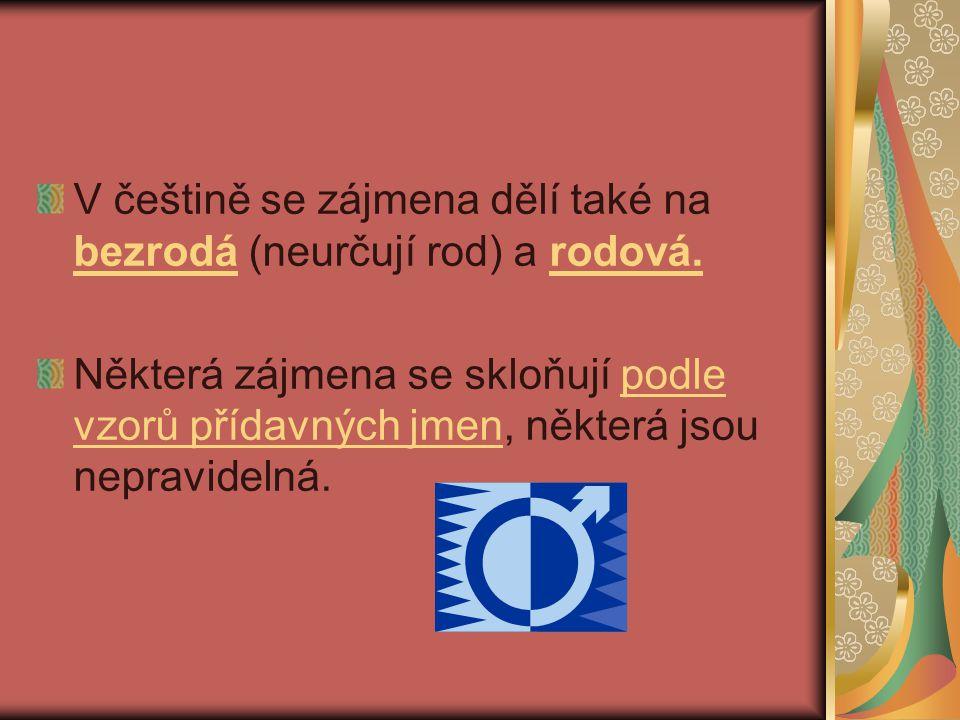 V češtině se zájmena dělí také na bezrodá (neurčují rod) a rodová.