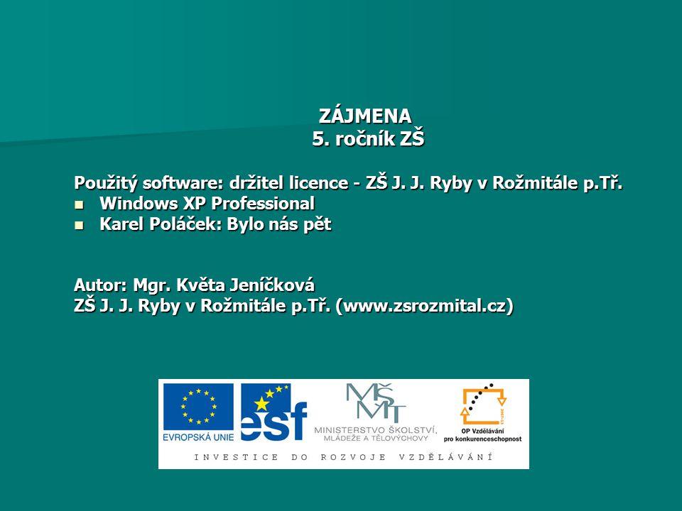 ZÁJMENA 5. ročník ZŠ. Použitý software: držitel licence - ZŠ J. J. Ryby v Rožmitále p.Tř. Windows XP Professional.