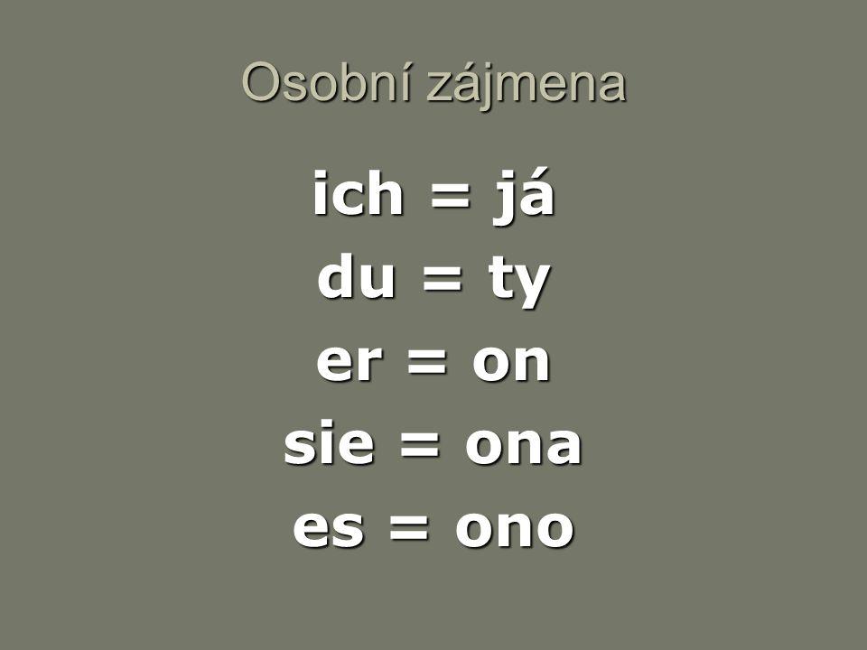 ich = já du = ty er = on sie = ona es = ono
