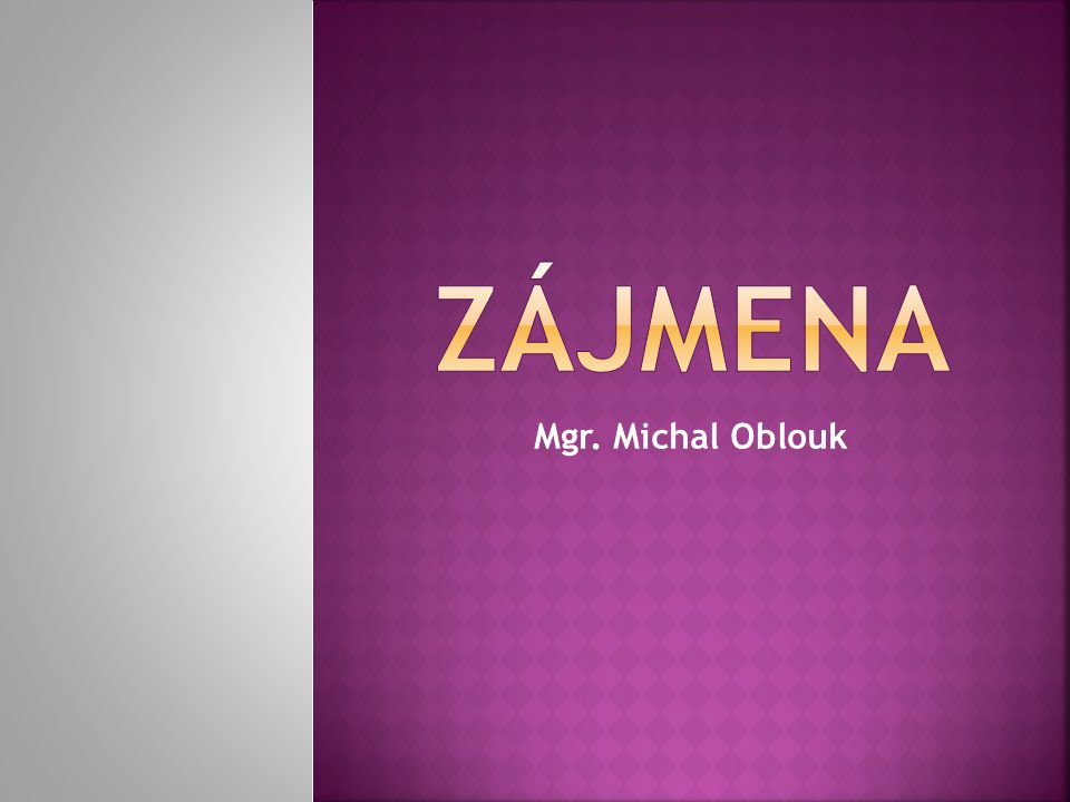 ZÁJMENA Mgr. Michal Oblouk