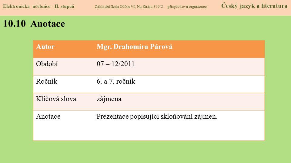 10.10 Anotace Autor Mgr. Drahomíra Párová Období 07 – 12/2011 Ročník