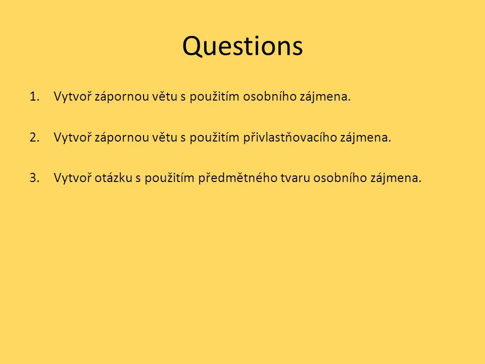Questions Vytvoř zápornou větu s použitím osobního zájmena.
