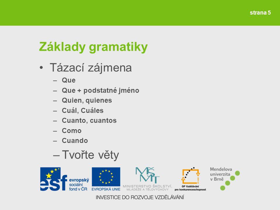 Základy gramatiky Tázací zájmena Tvořte věty Que Que + podstatné jméno
