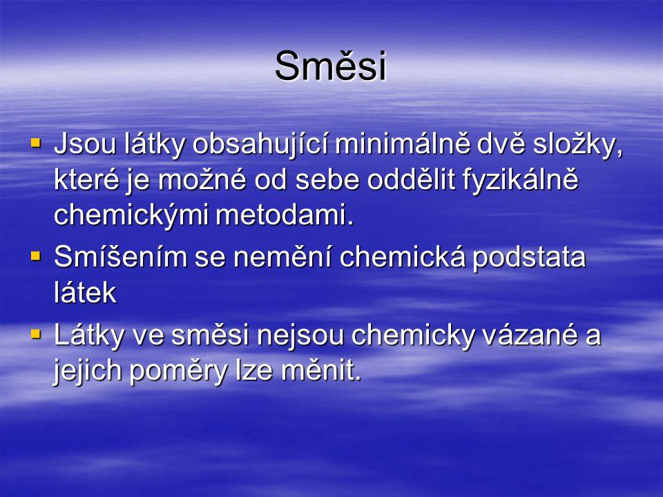 Směsi Jsou látky obsahující minimálně dvě složky, které je možné od sebe oddělit fyzikálně chemickými metodami.