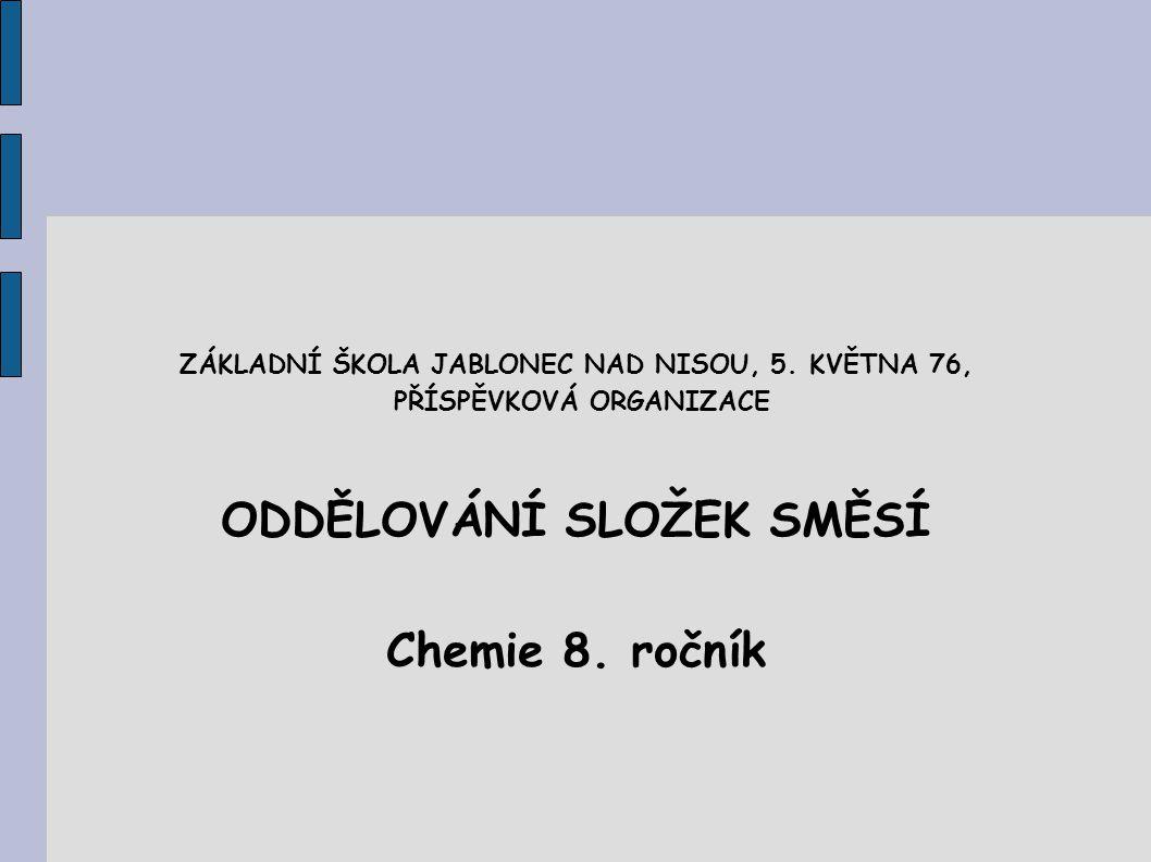 ODDĚLOVÁNÍ SLOŽEK SMĚSÍ Chemie 8. ročník