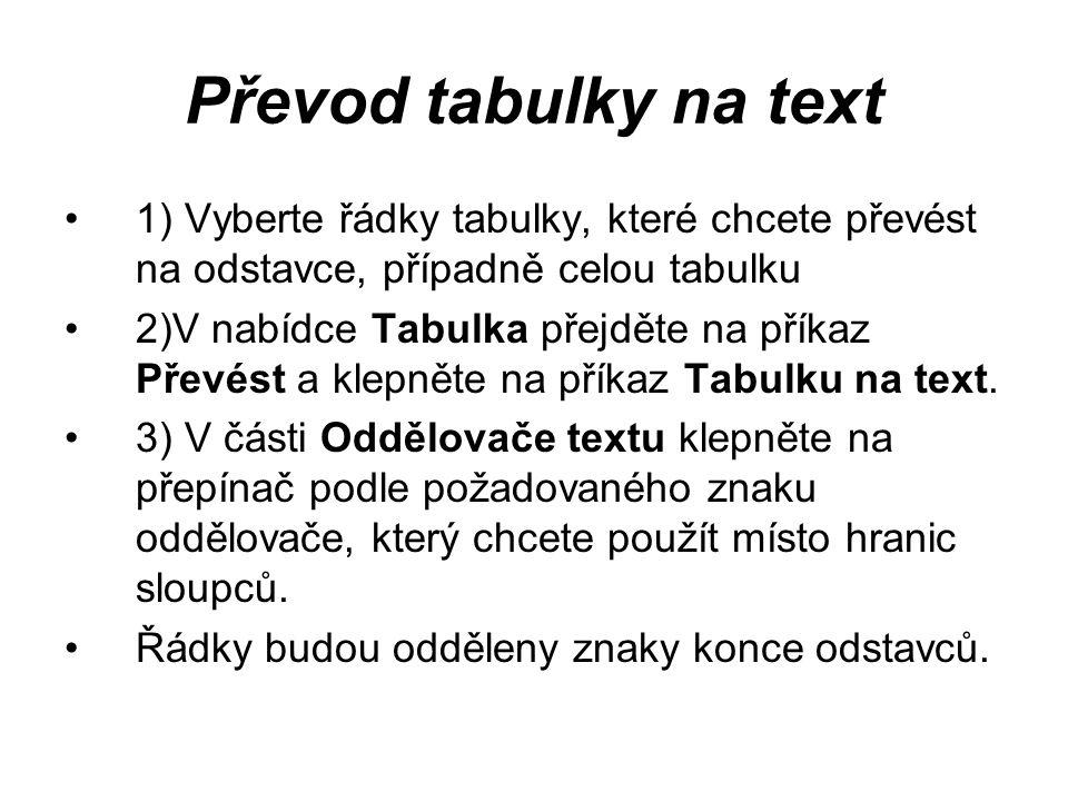 Převod tabulky na text 1) Vyberte řádky tabulky, které chcete převést na odstavce, případně celou tabulku.