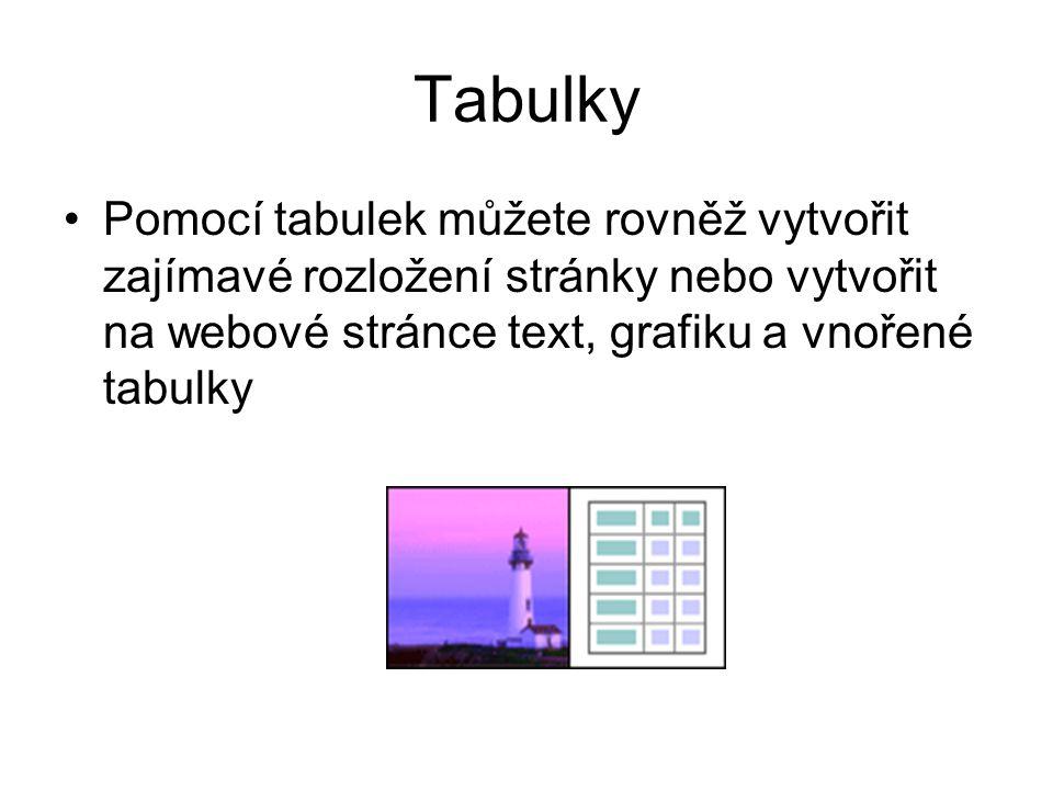 Tabulky Pomocí tabulek můžete rovněž vytvořit zajímavé rozložení stránky nebo vytvořit na webové stránce text, grafiku a vnořené tabulky.