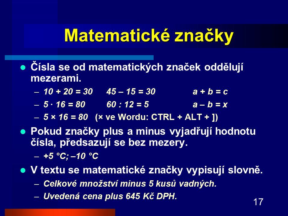 Matematické značky Čísla se od matematických značek oddělují mezerami.