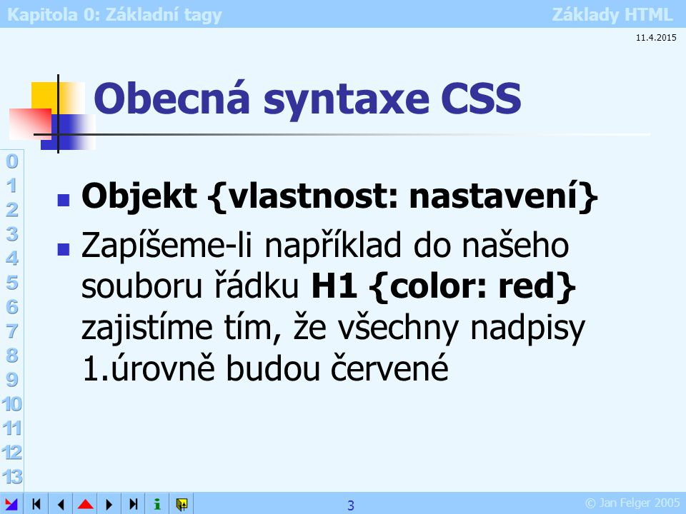 Obecná syntaxe CSS Objekt {vlastnost: nastavení}
