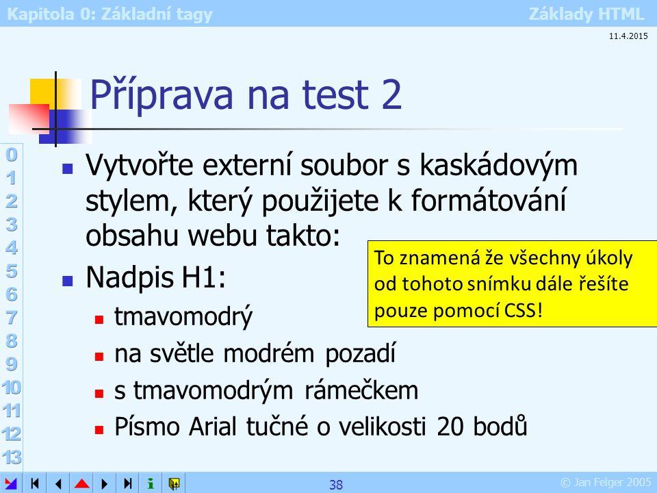 Příprava na test 2 10.4.2017. Vytvořte externí soubor s kaskádovým stylem, který použijete k formátování obsahu webu takto: